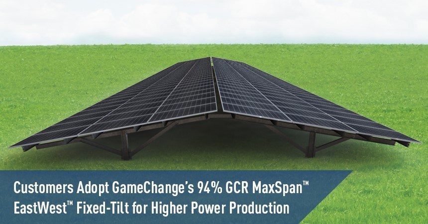 Customers Adopt GameChange's 94% GCR MaxSpan EastWest(TM) Fixed-Tilt for Higher  Power Production-PR Newswire APAC