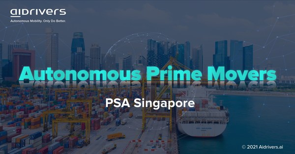 "Aidrivers mengembangkan ""Autonomous Prime Movers"" bagi pemimpin industri pelabuhan global, PSA Singapore"