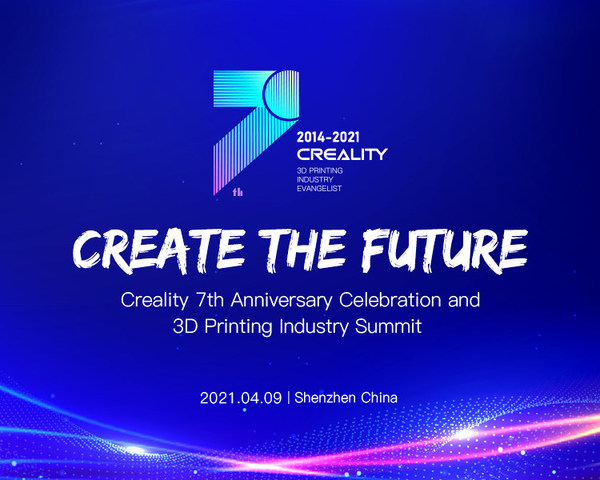 Creality Presents 'Create the Future' 3D Printing Industry Summit to Celebrate 7th Anniversary on April 9, 2021