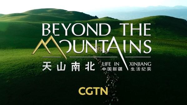 "CGTN นำเสนอสารคดีชีวิตในซินเจียง ""Beyond the Mountains: Life in Xinjiang"""