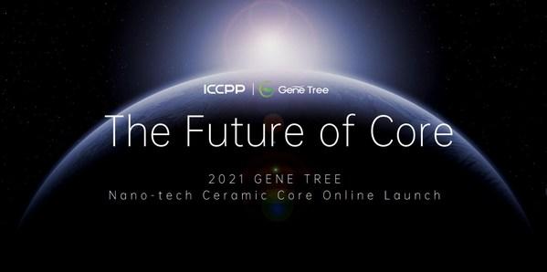 "ICCPP发布新一代GENE TREE陶瓷芯,引领""无粉""雾化技术"