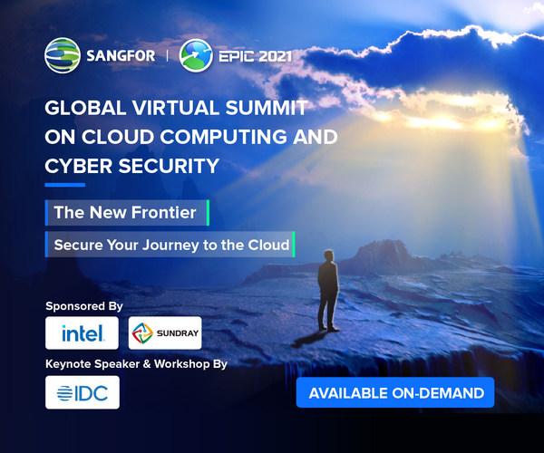 Sangfor EPIC 2021: Hội nghị thượng đỉnh trực tuyến toàn cầu về an ninh mạng và điện toán đám mây